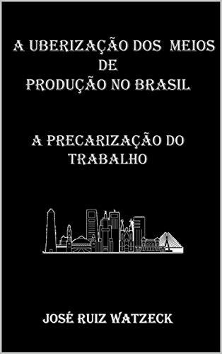A Uberização dos Meios de Produção no Brasil: A Precarização do Trabalho