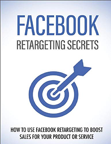 Facebook Retargeting Secrets: how to use facebook retargeting to boost sale for your product or service (English Edition)