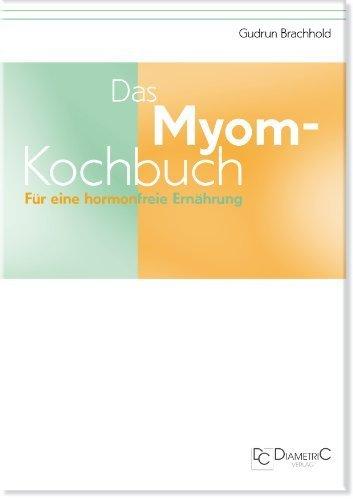 Das Myom-Kochbuch. Für eine hormonfreie Ernährung by Gudrun Brachhold(4. August 2011)
