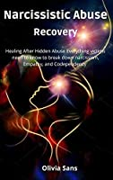 Narcissistic Abuse Recovery: Healing After Hidden Abuse Everything victims need to know to break down narcissism, Empathy, and Codependency