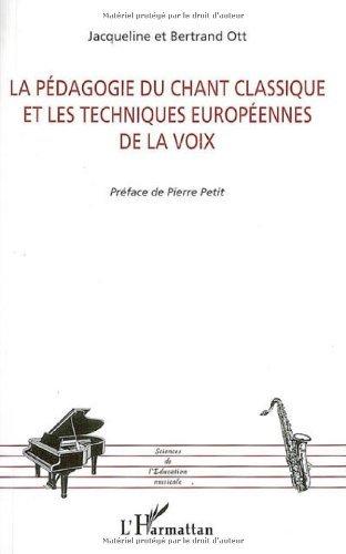 La pédagogie du chant classique et les techniques européennes de la voix (Sciences de l'Education musicale)