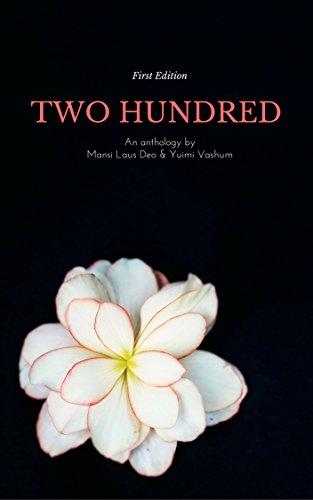 Two Hundred: An Anthology by Mansi Laus Deo & Yuimi Vashum (English Edition)