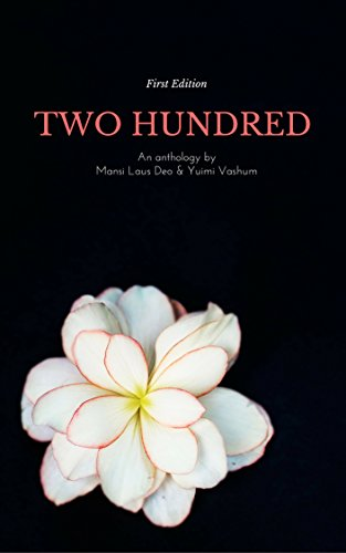 Two Hundred: An Anthology by Mansi Laus Deo & Yuimi Vashum (English Edition)