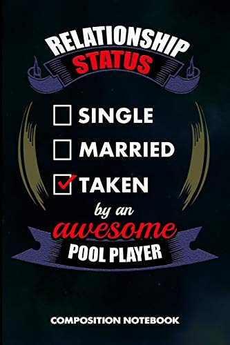 Relationship Status Single Married Taken by an Awesome Pool Player: Composition Notebook, Birthday Journal Gift for Billiard, Snooker Lovers to write on