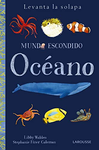Mundo escondido. Océano (Larousse - Infantil / Juvenil - Castellano - A Partir De 3 Años - Libros Singulares)