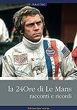 La 24ore di Le Mans. Racconti e ricordi