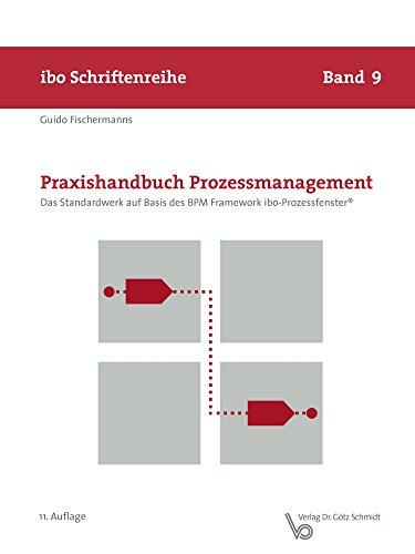 Praxishandbuch Prozessmanagement: Das Standardwerk auf Basis des BPM Framework ibo-Prozessfenster® (Schriftenreihe ibo 9)