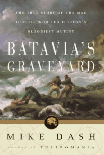 Batavia's Graveyard: The True Story of the Mad Heretic Who Led History's Bloodiest Meeting (English Edition)