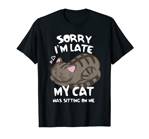 Sorry I'm Late My Cat Was Sitting On Me Tshirt Cat Lover T-Shirt