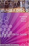 Zumba Disco: The Unofficial Guide (English Edition)