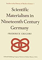 Scientific Materialism in Nineteenth Century Germany (Studies in the History of Modern Science (1))