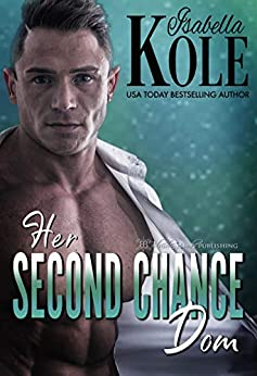 Her Second Chance Dom (Dominant Men Book 5) by [Isabella  Kole]