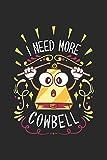 I Need More Cowbell: Notizbuch / Tagebuch / Heft mit Karierten Seiten. Notizheft mit Weißen Karo Seiten, Malbuch, Journal, Sketchbuch, Planer für Termine oder To-Do-Liste.