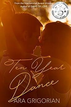 Ten Year Dance: A Pacific Coast Sunrise Series Mashup (Book #2) by [Ara Grigorian]
