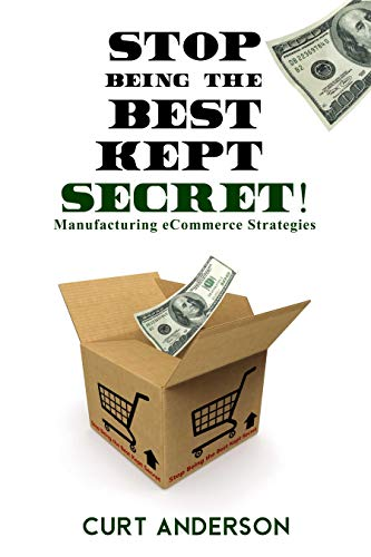 Stop Being the Best-Kept Secret: Manufacturing eCommerce Strategies