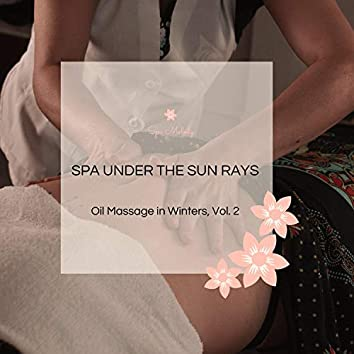 Spa Under The Sun Rays - Oil Massage In Winters, Vol. 2