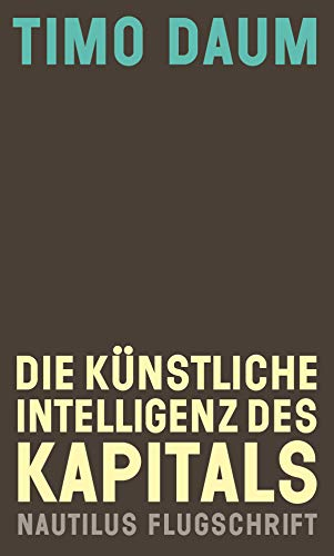 Die Künstliche Intelligenz des Kapitals (Nautilus Flugschrift) (German Edition)