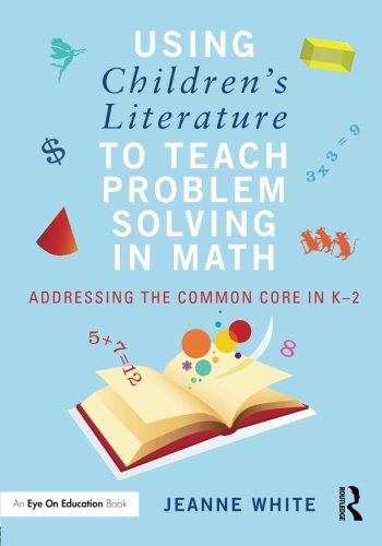 Using Children's Literature to Teach Problem Solving in Math: Addressing the Common Core in K–2