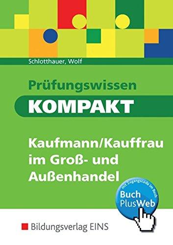 Prüfungswissen kompakt - Kaufmann/Kauffrau im Groß- und Außenhandel: Prüfungsvorbereitung: Kaufmann/Kauffrau für Groß- und Außenhandelsmanagement / Prüfungsvorbereitung