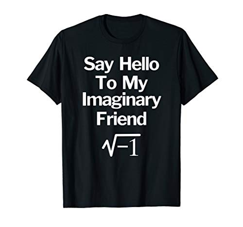 Say Hello To My Imaginary Friend Funny Math T-Shirt