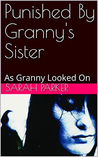 Punished By Granny's Sister: As Granny Looked On (English Edition)