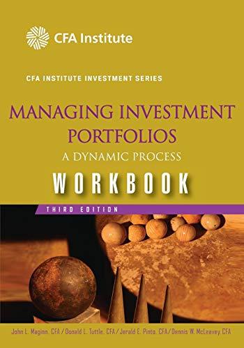 Managing Investment Portfolios Workbook: A Dynamic Process, 3rd Edition: A Dynamic Process Workbook (CFA Institute Investment Series)
