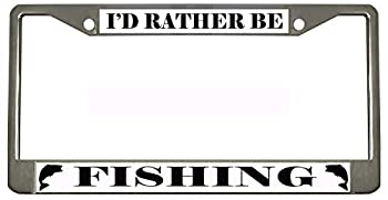 I d Rather BE Fishing Chrome Metal Auto License Plate Frame Car Tag Holder