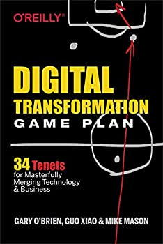 Digital Transformation Game Plan  34 Tenets for Masterfully Merging Technology and Business