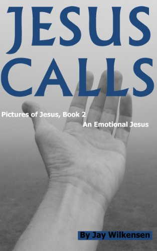 Jesus Calls: Pictures of Jesus, Book 2 - An Emotional Jesus - Human Like You, Human Like Me (Jesus Calls, Pictures of Jesus) (English Edition)