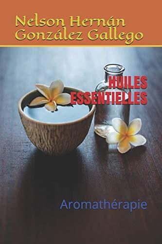 HUILES ESSENTIELLES: Aromathérapie