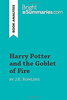Harry Potter and the Goblet of Fire by J.K. Rowling (Book Analysis): Detailed Summary, Analysis and Reading Guide
