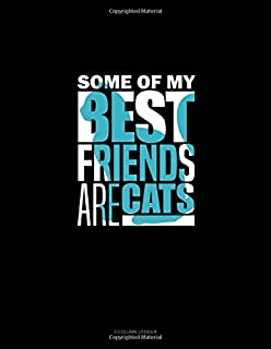 Some Of My Best Friends Are Cats: 3 Column Ledger