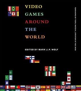 Video Games Around the World (The MIT Press)