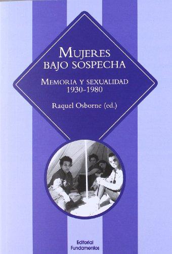 Mujeres Bajo Sospecha. Memoria Y Sexualidad. 1930-1980: 339 (Ciencia / Género)