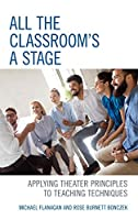 All the Classroom's a Stage: Applying Theater Principles to Teaching Techniques
