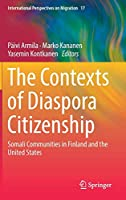 The Contexts of Diaspora Citizenship: Somali Communities in Finland and the United States (International Perspectives on Migration (17))