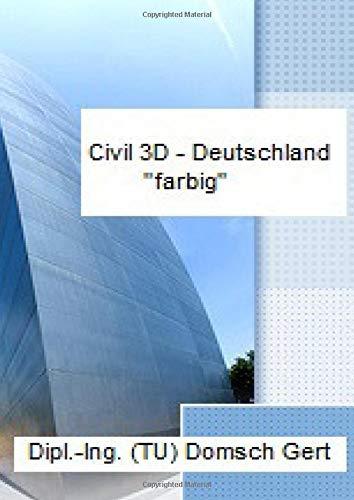 Civil 3D-Deutschland: Autodesk Civil 3D in deutsch für Zeichner, Mitarbeiter, Grundlagen mit farbigen Hinweise zu Bedienung, ein Buch für Anwender