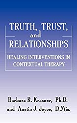 Truth, Trust And Relationships: Healing Interventions In Contextual Therapy : Barbara R. Krasner, Austin J. Joyce