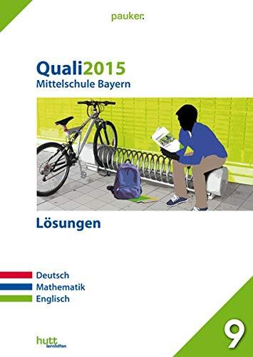 Quali 2015 - Mittelschule Bayern Lösungen: Deutsch, Mathematik, Englisch (pauker.)