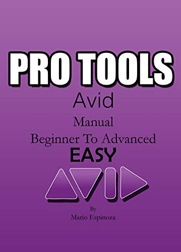 PRO TOOLS (Avid) - The DAW By Excellence: (Manual BASIC TO ADVANCED) EASY