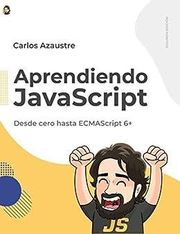 Aprendiendo JavaScript: Desde cero hasta ECMAScript 6. eBook: Azaustre,  Carlos: Amazon.es: Tienda Kindle