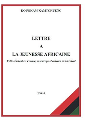 LETTRE A LA JEUNESSE AFRICAINE: Celle résidant en France, en Europe et ailleurs en Occident