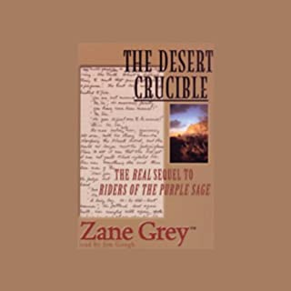 The Desert Crucible                   Written by:                                                                                                                                 Zane Grey                               Narrated by:                                                                                                                                 Jim Gough                      Length: 11 hrs and 6 mins     Not rated yet     Overall 0.0