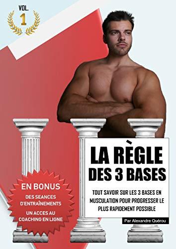 La règle des 3 bases: Tout savoir sur les 3 bases en musculation pour progresser le plus rapidement possible (French Edition)