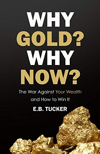 Compare Textbook Prices for Why Gold? Why Now?: The War Against Your Wealth and How to Win It  ISBN 9781735104812 by Tucker, E.B.
