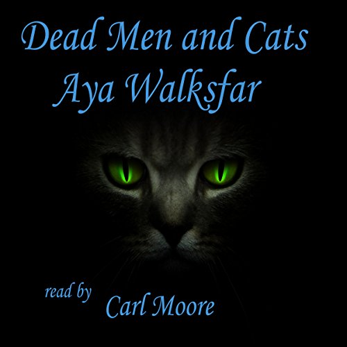 Dead Men and Cats                   By:                                                                                                                                 Aya Walksfar                               Narrated by:                                                                                                                                 Carl Moore                      Length: 2 hrs and 14 mins     Not rated yet     Overall 0.0