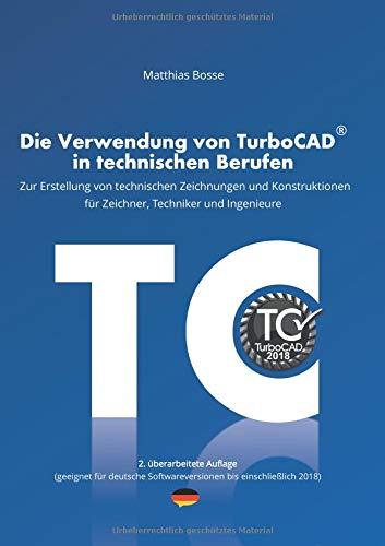Die Verwendung von TurboCAD in technischen Berufen: Zur Erstellung von technischen Zeichnungen und Konstruktionen für Zeichner, Techniker und Ingenieure