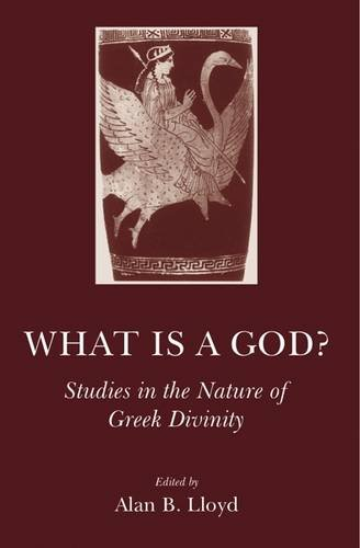 What is a God?: Studies in the Nature of Greek Divinity
