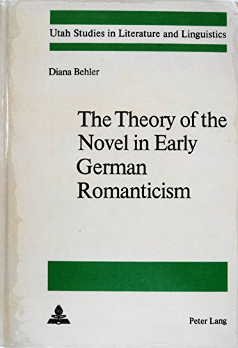 The Theory of the Novel in Early German Romanticism (Utah Studies in Literature and Linguistics)