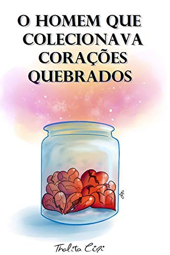 O homem que colecionava corações quebrados (Portuguese Edition)